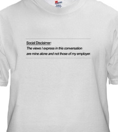 Shirt with text: Social disclaimer: The views I express in this conversation are mine alone and not those of my employer.